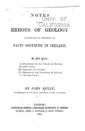 Notes Upon the Errors of Geology Illustrated by Reference to Facts Observed in Ireland ...