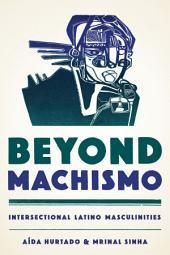Beyond Machismo: Intersectional Latino Masculinities