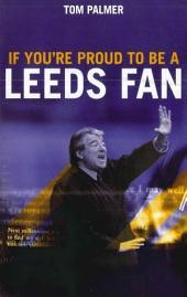 If You're Proud To Be A Leeds Fan