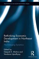 Rethinking Economic Development in Northeast India PDF