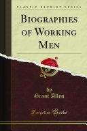 Biographies of Working Men  Classic Reprint  PDF