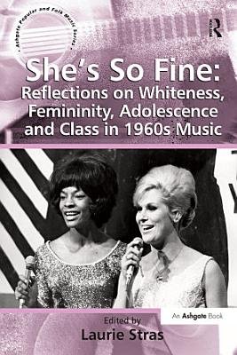 She s So Fine  Reflections on Whiteness  Femininity  Adolescence and Class in 1960s Music   PDF