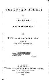 """Homeward Bound; or, the Chase. A tale of the Sea. By the author of """"The Pilot,"""" etc. J. F. Cooper. A new edition"""