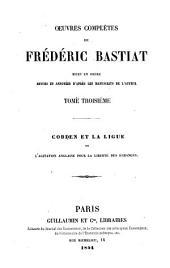 Œuvres complètes de Frédéric Bastiat, mises en ordre: Cobden et la ligue, ou L'agitation anglaise pour la liberté des échanges. 1854
