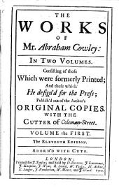 The Works of Mr. Abraham Cowley ...: Consisting of Those which Were Formerly Printed; and Those which He Design'd for the Press, Publish'd Out of the Author's Original Copies. With The Cutter of Coleman-street, Volume 1