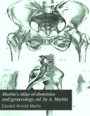 Martin's Atlas of obstetrics and gynæcology, ed. by A. Martin