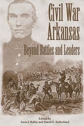 Civil War Arkansas: Beyond Battles and Leaders