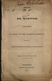 "Speech of Mr. Webster, in the Senate, in Reply to Mr. Calhoun's Speech, on the Bill ""Further to Provide for the Collection of Duties on Imports"": Delivered on the 16th of February, 1833"