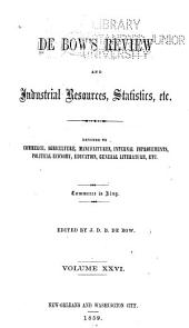 Debow's Review,: Agricultural, Commercial, Industrial Progress and Resources, Volume 26