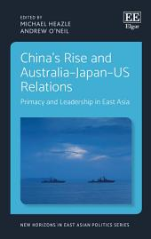 China's Rise and Australia–Japan–US Relations: Primacy and Leadership in East Asia
