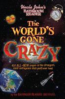 Uncle John s Bathroom Reader The World s Gone Crazy PDF