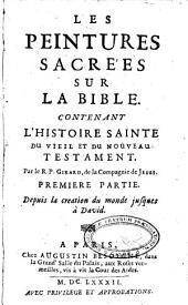 Les peintures sacrées sur la bible: contenant l'histoire sainte du vieil et du nouveau testament...