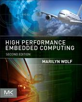 High-Performance Embedded Computing: Applications in Cyber-Physical Systems and Mobile Computing, Edition 2