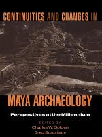Continuities and Changes in Maya Archaeology
