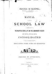 Manual of School Law: Embracing the Manitoba School Act and the Amendments Thereto of 1882, 1883 & 1884 : Consolidated and Comp. with Regulations, Forms, Notes and References, Printed by Authority