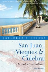 Explorer's Guide San Juan, Vieques & Culebra: A Great Destination (Second Edition): Edition 2