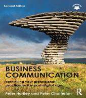 Business Communication: Rethinking your professional practice for the post-digital age, Edition 2
