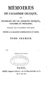 Mémoires de l'Académie celtique: ou, Recherches sur les antiquités celtiques, gauloises et françaises, Volume1