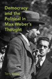 Democracy & the Political in Max Weber's Thought