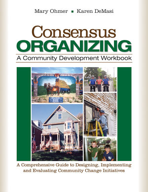 Consensus Organizing  A Community Development Workbook PDF