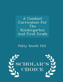 A Conduct Curriculum for the Kindergarten and First Grade - Scholar's Choice Edition
