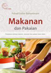 Makanan dan Pakaian: Penjelasan tentang makanan, minuman dan pakaian dalam Islam.