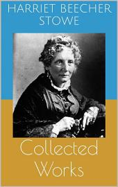 Collected Works (Complete and Illustrated Editions: Uncle Tom's Cabin, Queer Little Folks, The Chimney-Corner, ...)