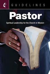Guidelines Pastor: Spiritual Leadership for the Church in Mission