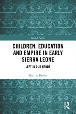 Children  Education and Empire in Early Sierra Leone PDF