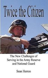 Twice the Citizen: The New Challenges of Serving in the Army Reserve and National Guard