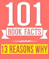Thirteen Reasons Why - 101 Amazingly True Facts You Didn't Know: Fun Facts and Trivia Tidbits Quiz Game Books