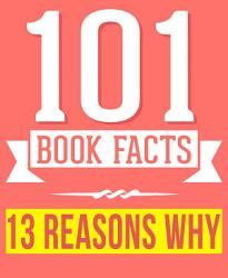 Thirteen Reasons Why 101 Amazingly True Facts You Didn T Know Book PDF