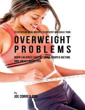 70 Effective Meal Recipes to Prevent and Solve Your Overweight Problems: Burn Calories Fast By Using Proper Dieting and Smart Nutrition