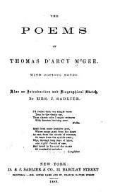 The Poems of Thomas D'Arcy McGee: With Copious Notes. Also an Introduction and Biographical Sketch