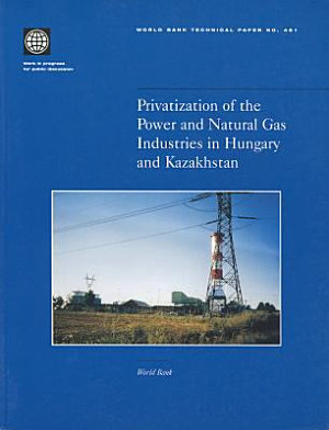 Privatization of the Power and Natural Gas Industries in Hungary and Kazakhstan PDF