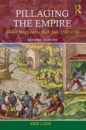Pillaging the Empire: Global Piracy on the High Seas, 1500-1750
