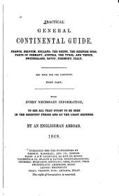 Practical General Continental Guide: France, Belgium, Holland and the Rhine, the Rhenish Spas, Parts of Germany, Austria, the Tyrol, and Venice, Switzerland, Savoy, Piedmont Italy. Red Book for the Continent, Part 1