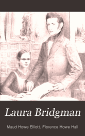 Laura Bridgman: Dr. Howe's famous pupil and what he taught her