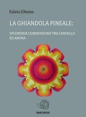 La ghiandola pineale: splendida connessione tra cervello ed anima