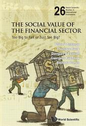 The Social Value of the Financial Sector: Too Big to Fail or Just Too Big?