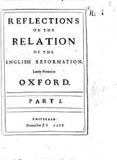 Reflections On The Relation Of The English Reformation, Lately Printed at Oxford: Volume 1