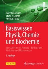 Basiswissen Physik, Chemie und Biochemie: Vom Atom bis zur Atmung - für Biologen, Mediziner und Pharmazeuten, Ausgabe 3