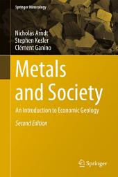 Metals and Society: An Introduction to Economic Geology, Edition 2