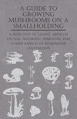 A Guide to Growing Mushrooms on a Smallholding - A Selection of Classic Articles on Soil, Watering, Spawning and Other Aspects of Mushroom Cultivation (Self-Sufficiency Series)