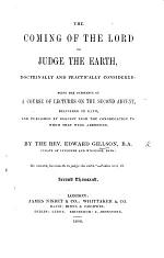 The coming of the Lord to judge the earth: being the substance of a course of Lectures on the Second Advent