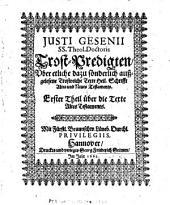 Justi Gesenii ... Trost-Predigten: uber etliche dazu sönderlich aussgelesene trostreiche Texte heil. Schrifft altes und neues Testaments