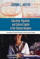 Education  Migration  and Cultural Capital in the Chinese Diaspora PDF