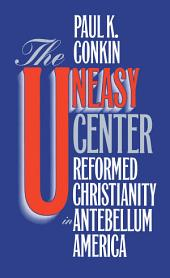 The Uneasy Center: Reformed Christianity in Antebellum America