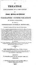 A Treatise Explanatory of a New System of Naval, Military and Political Telegraphic Communication of General Application