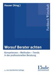 Worauf Berater achten: Kompetenzen - Methoden Trends in der professionellen Beratung